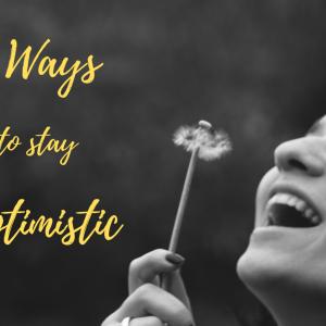 10 Ways to stay Optimistic