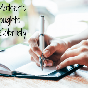 A Mother's Thoughts on Sobriety